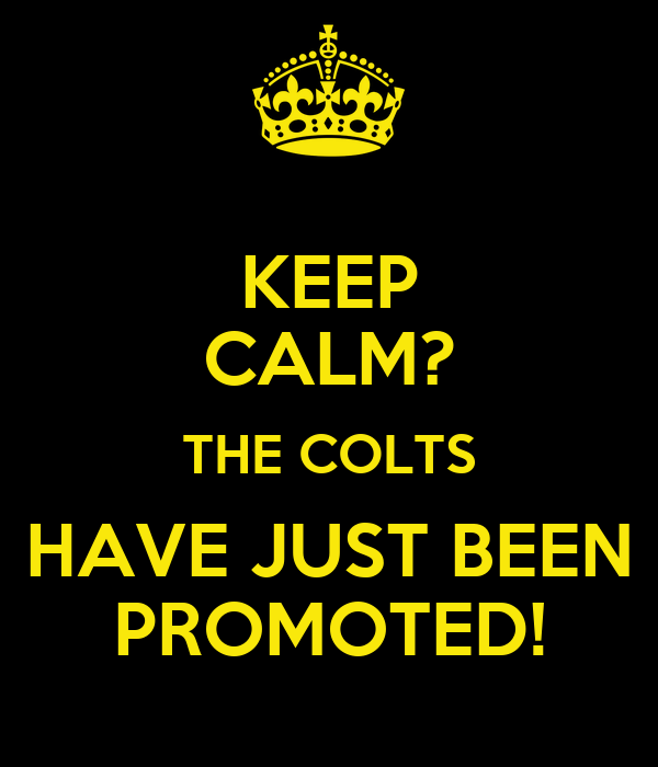 KEEP CALM? THE COLTS HAVE JUST BEEN PROMOTED!