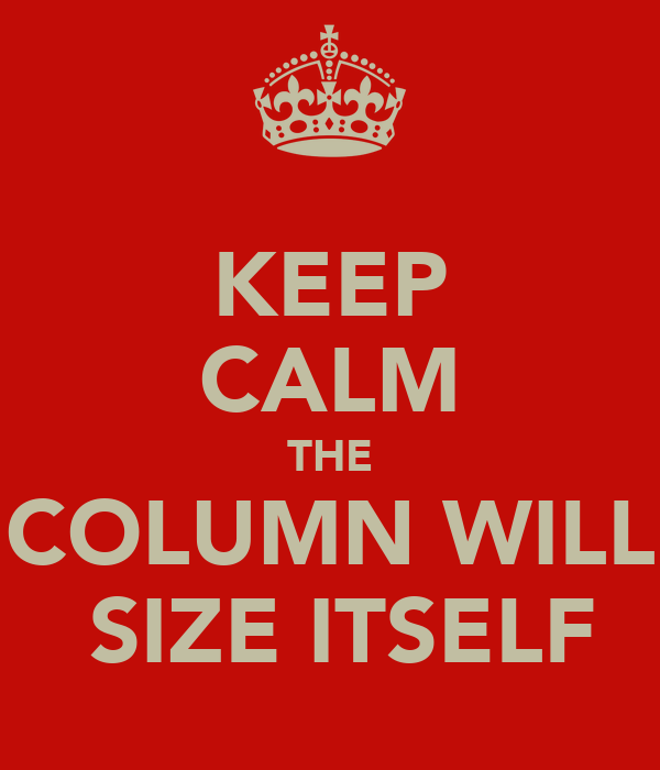 KEEP CALM THE COLUMN WILL  SIZE ITSELF