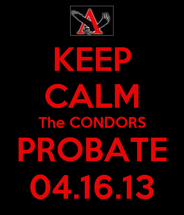KEEP CALM The CONDORS PROBATE 04.16.13