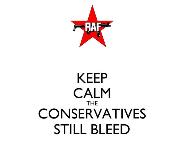 KEEP CALM THE CONSERVATIVES STILL BLEED