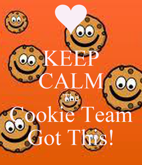 KEEP CALM The Cookie Team Got This!