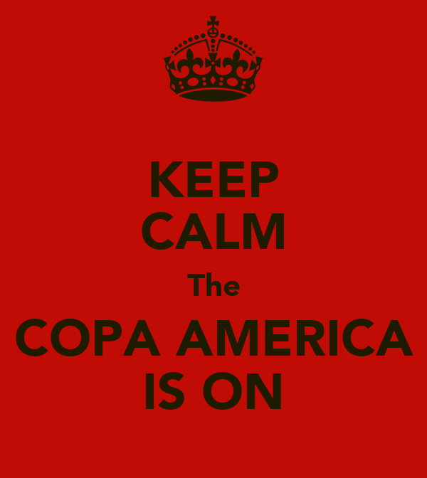 KEEP CALM The COPA AMERICA IS ON