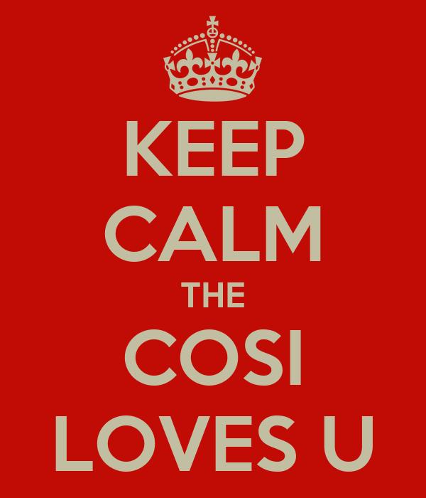 KEEP CALM THE COSI LOVES U