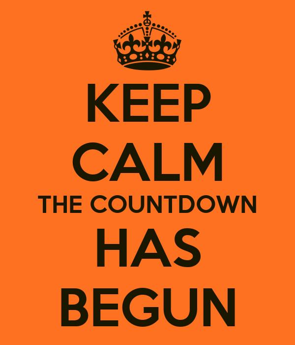 KEEP CALM THE COUNTDOWN HAS BEGUN