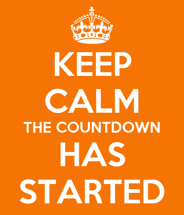 KEEP CALM THE COUNTDOWN HAS STARTED