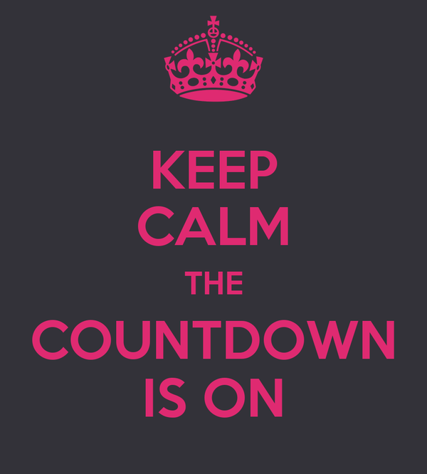 KEEP CALM THE COUNTDOWN IS ON