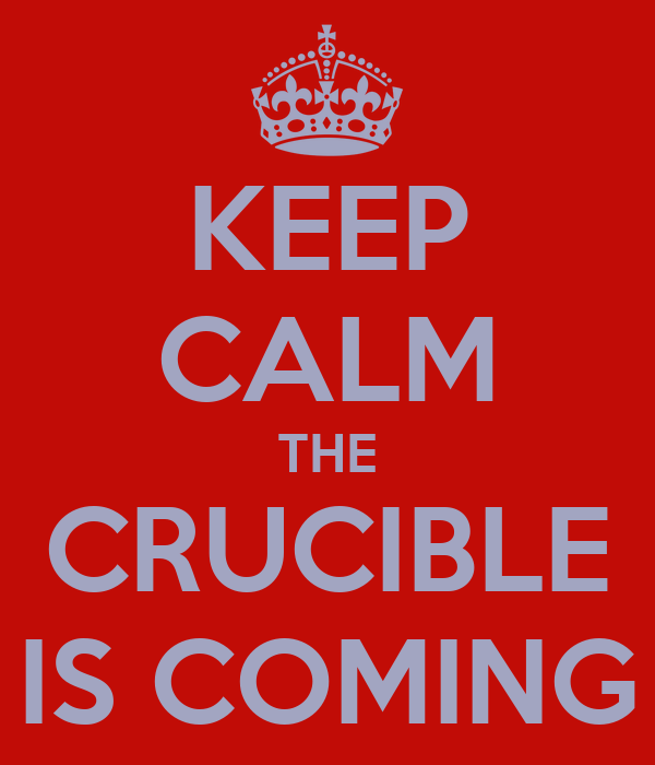 KEEP CALM THE CRUCIBLE IS COMING