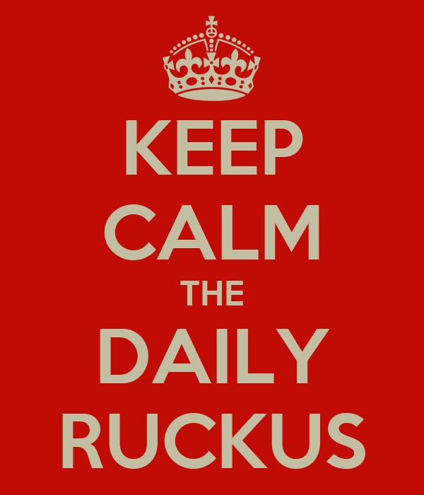 KEEP CALM THE DAILY RUCKUS