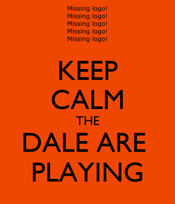 KEEP CALM THE DALE ARE  PLAYING