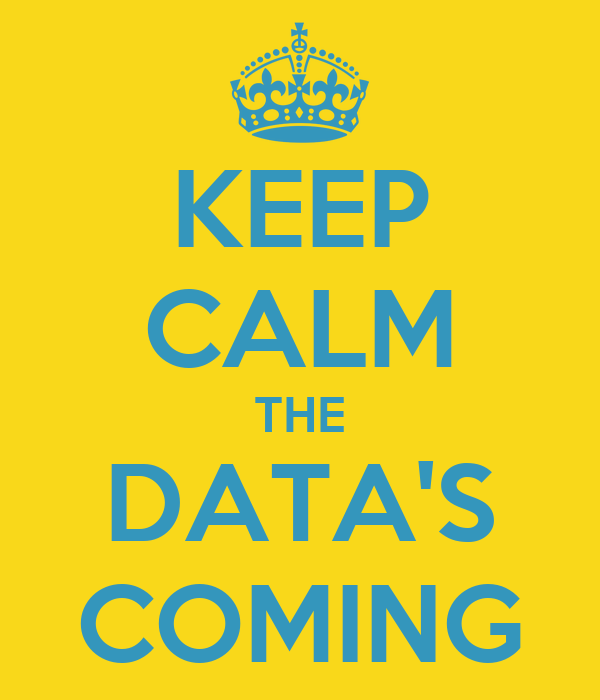 KEEP CALM THE DATA'S COMING