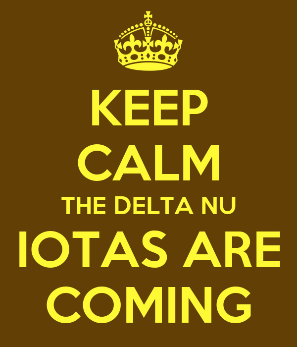 KEEP CALM THE DELTA NU IOTAS ARE COMING