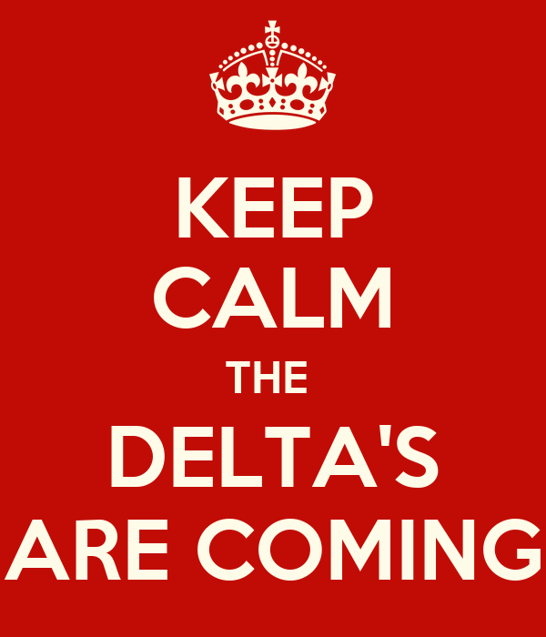 KEEP CALM THE  DELTA'S ARE COMING