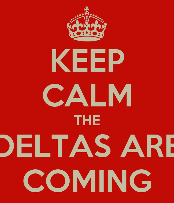 KEEP CALM THE DELTAS ARE COMING