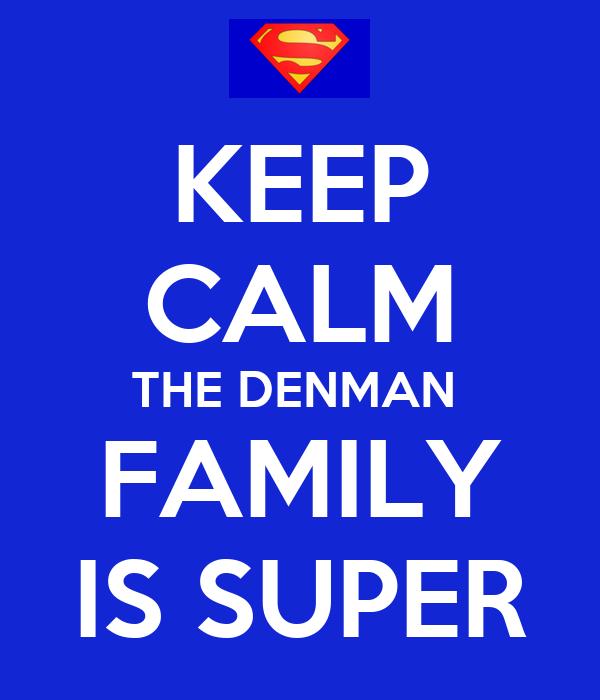 KEEP CALM THE DENMAN  FAMILY IS SUPER