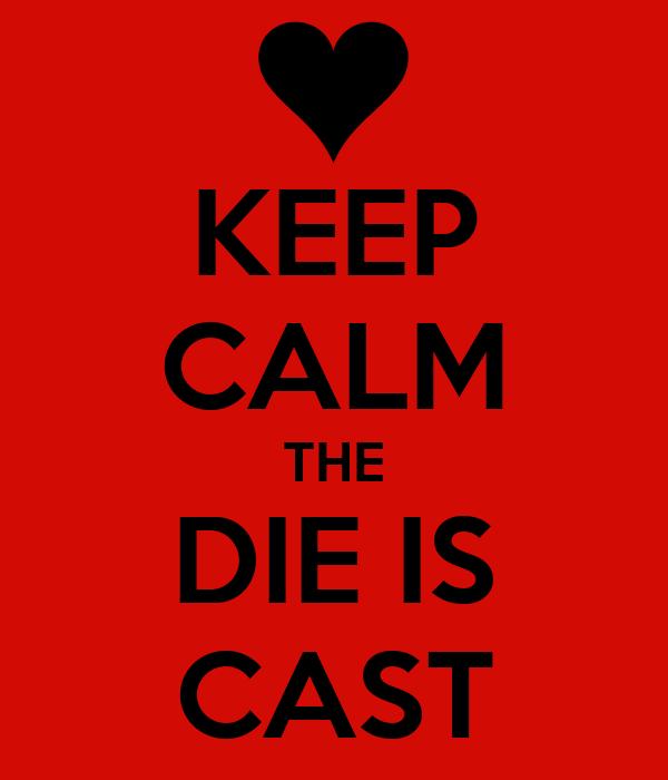 KEEP CALM THE DIE IS CAST