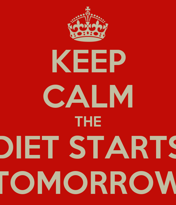 KEEP CALM THE DIET STARTS TOMORROW
