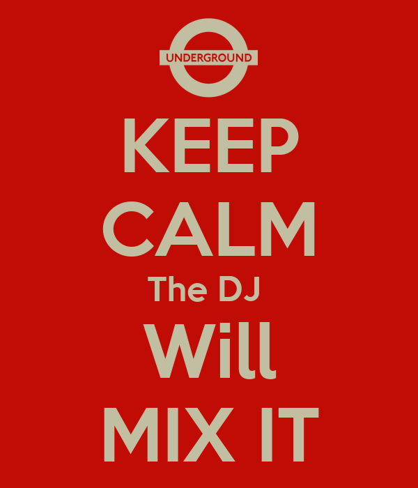 KEEP CALM The DJ  Will MIX IT