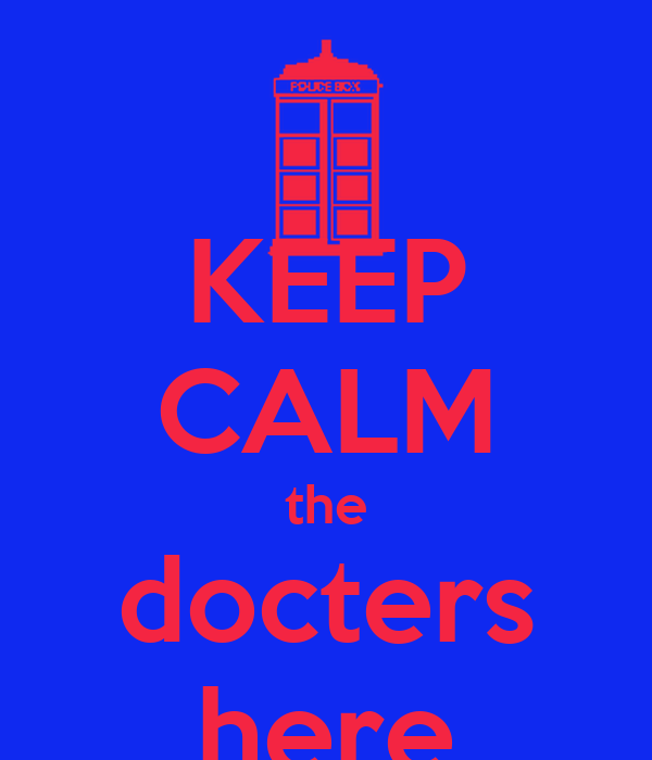 KEEP CALM the docters here