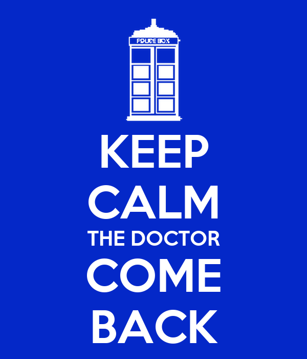 KEEP CALM THE DOCTOR COME BACK