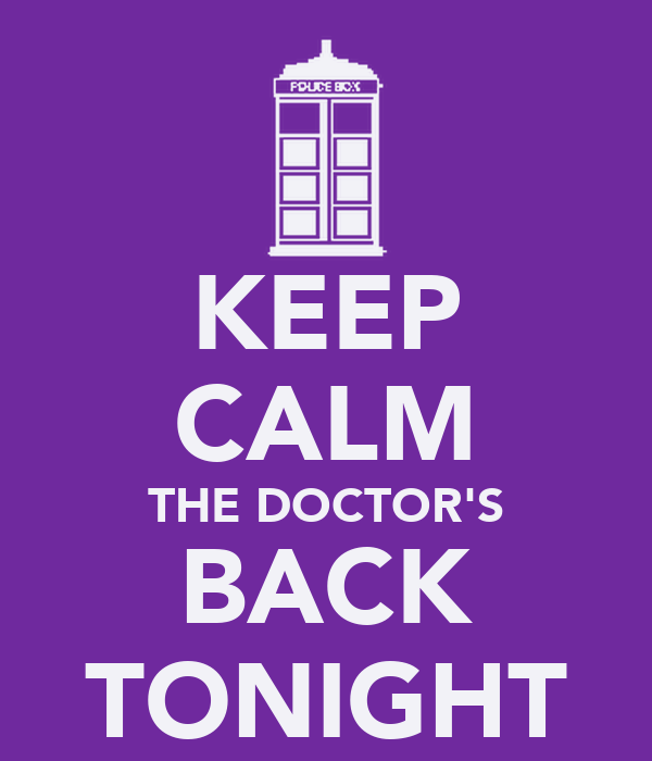 KEEP CALM THE DOCTOR'S BACK TONIGHT