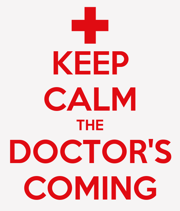 KEEP CALM THE DOCTOR'S COMING