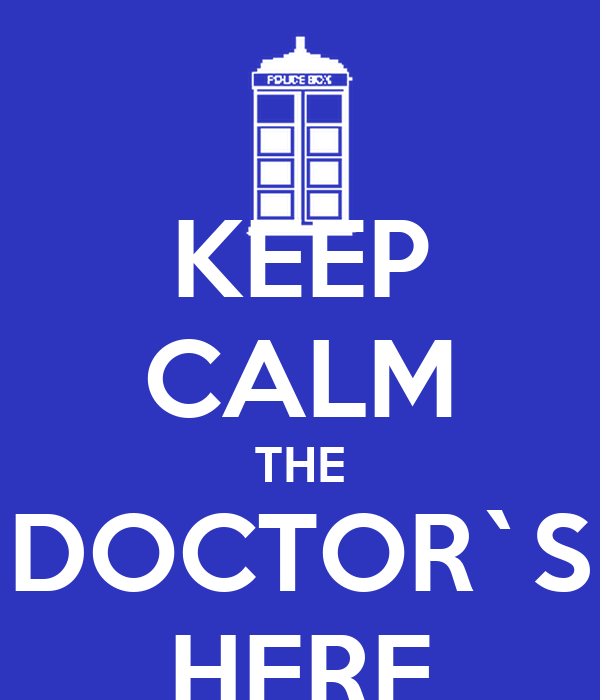 KEEP CALM THE DOCTOR`S HERE