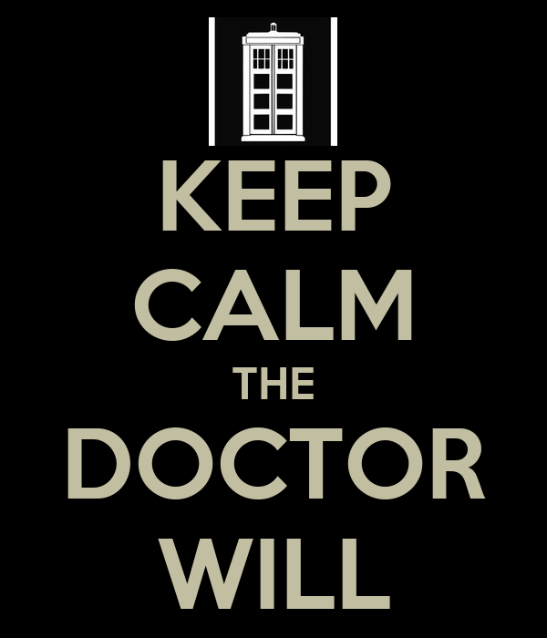 KEEP CALM THE DOCTOR WILL