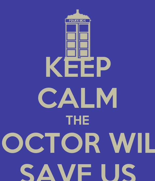 KEEP CALM THE DOCTOR WILL SAVE US