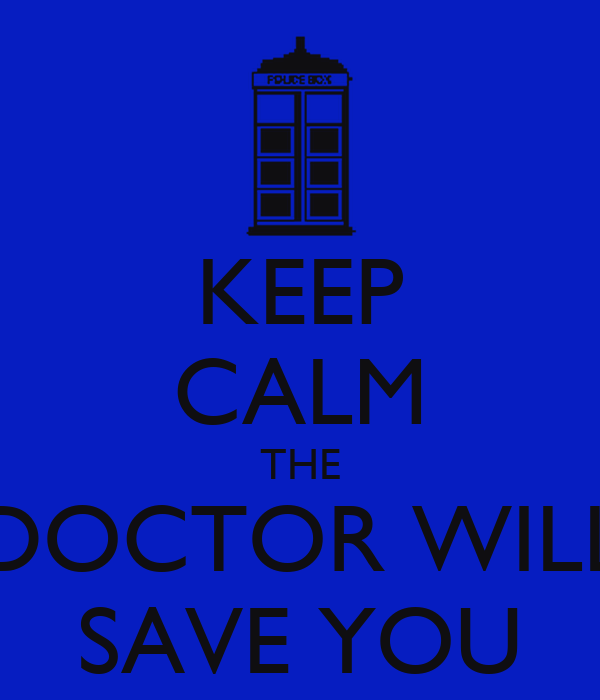 KEEP CALM THE DOCTOR WILL SAVE YOU