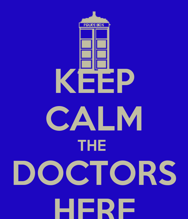 KEEP CALM THE  DOCTORS HERE