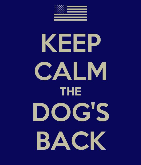 KEEP CALM THE DOG'S BACK