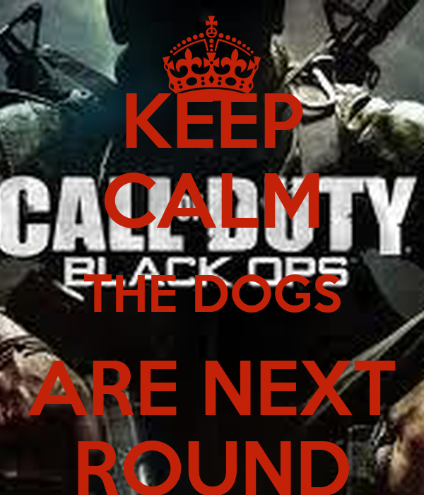 KEEP CALM THE DOGS ARE NEXT ROUND