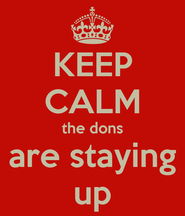 KEEP CALM the dons are staying up