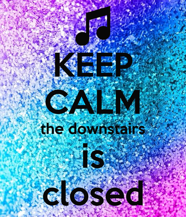 KEEP CALM the downstairs is closed