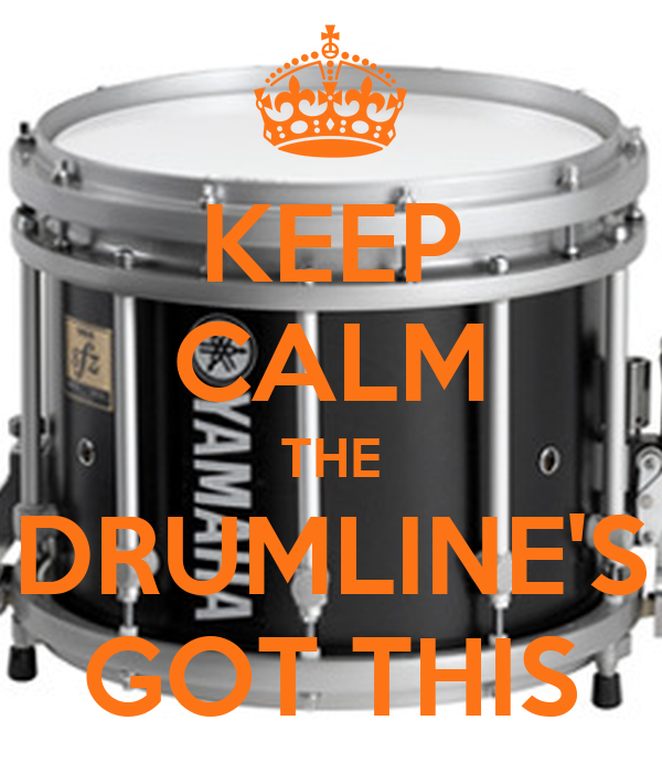 KEEP CALM THE DRUMLINE'S GOT THIS