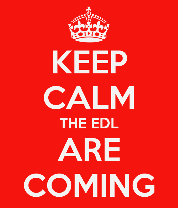 KEEP CALM THE EDL ARE COMING