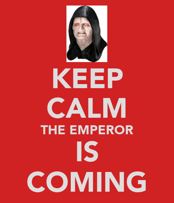 KEEP CALM THE EMPEROR IS COMING