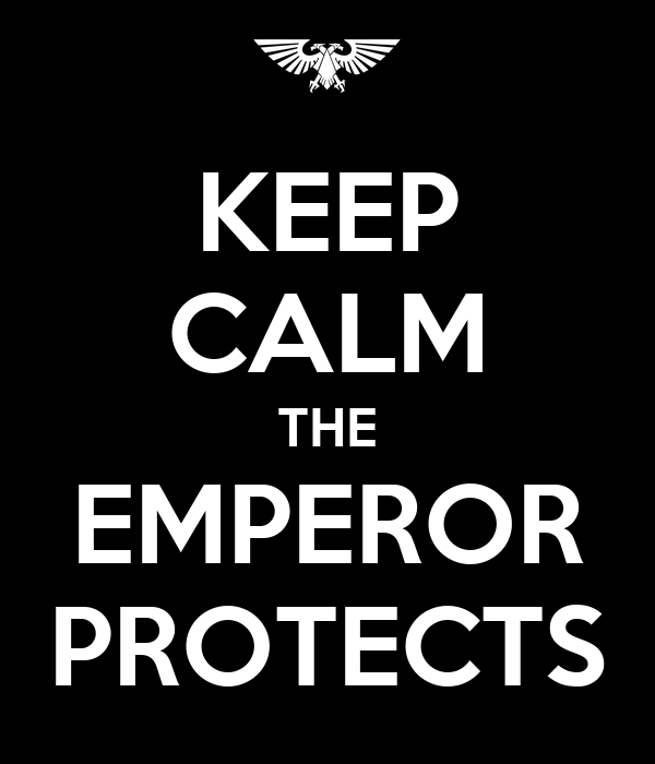 KEEP CALM THE EMPEROR PROTECTS