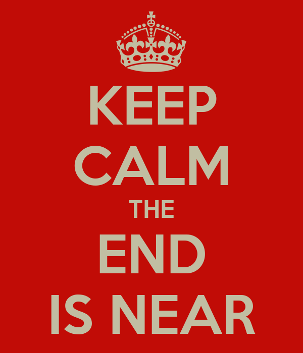 Image result for STAY CALM THE END IS NEAR