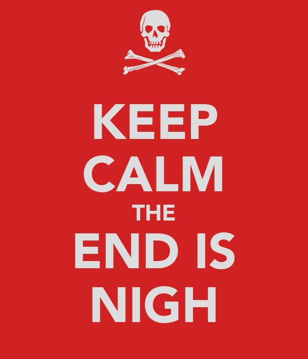 KEEP CALM THE END IS NIGH