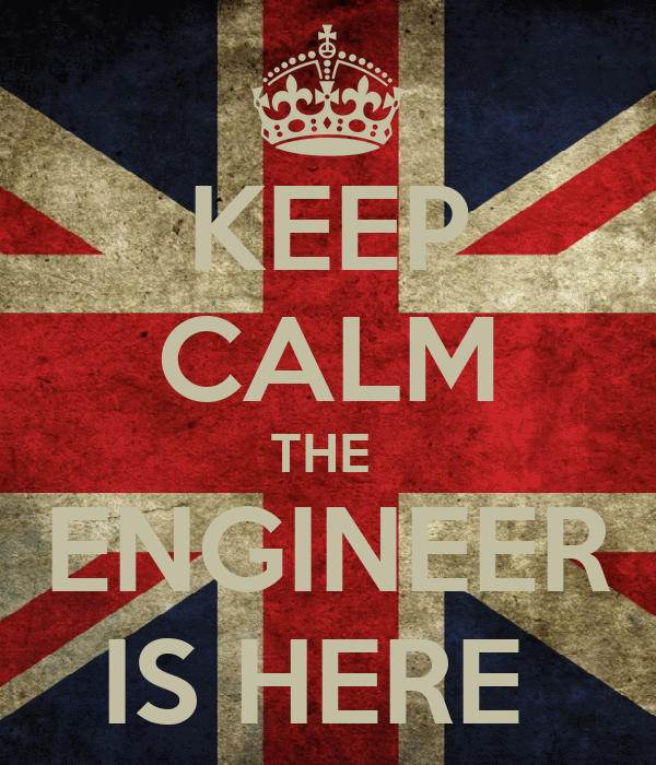 KEEP CALM THE  ENGINEER IS HERE