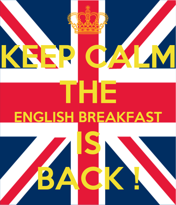 KEEP CALM THE ENGLISH BREAKFAST IS BACK !