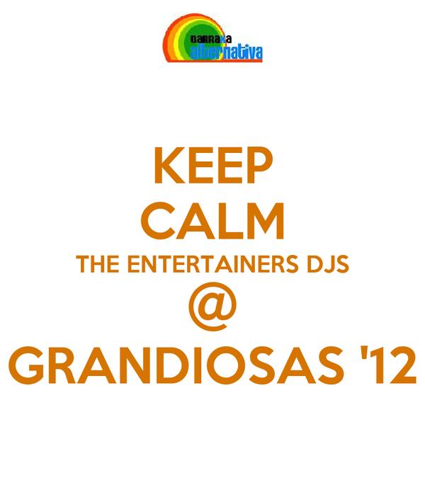 KEEP CALM THE ENTERTAINERS DJS @ GRANDIOSAS '12