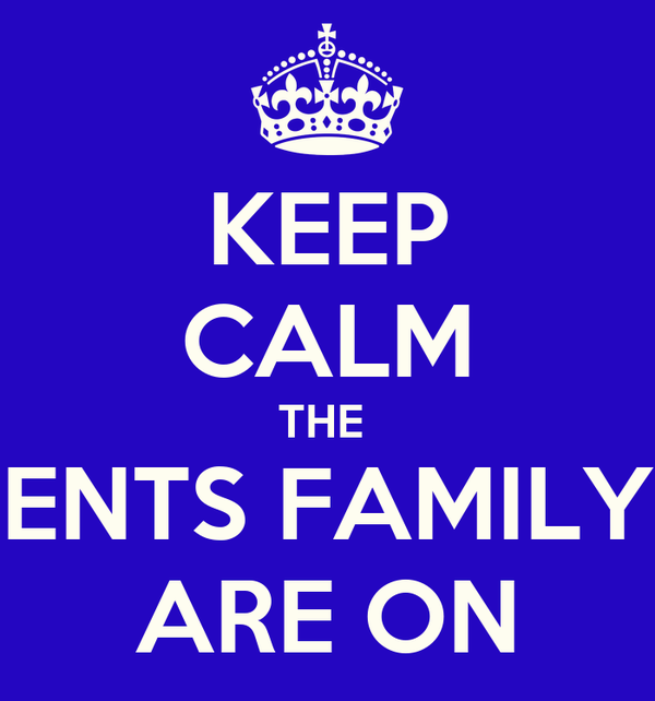 KEEP CALM THE  ENTS FAMILY ARE ON