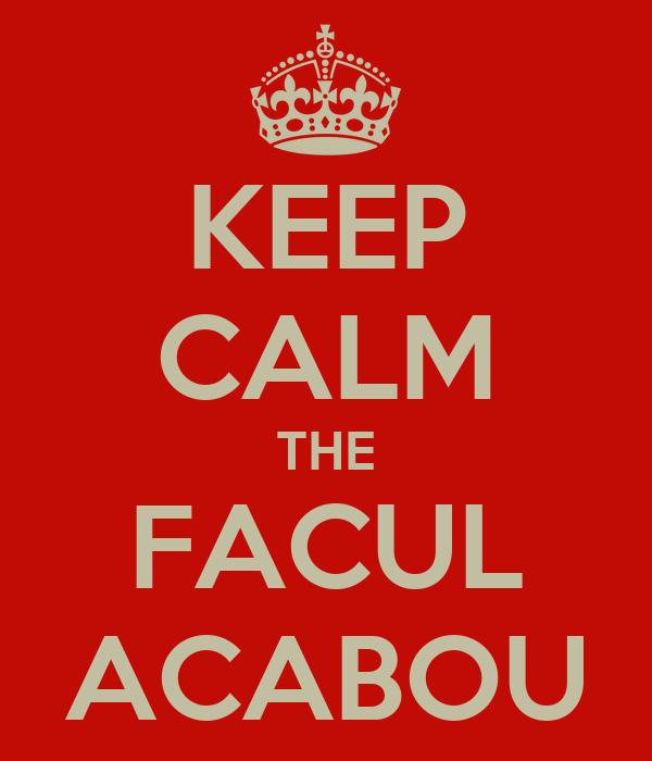 KEEP CALM THE FACUL ACABOU