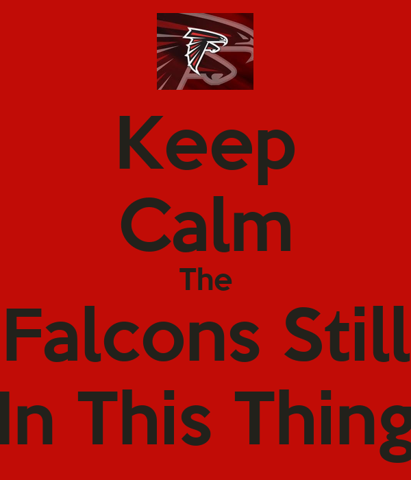Keep Calm The Falcons Still In This Thing