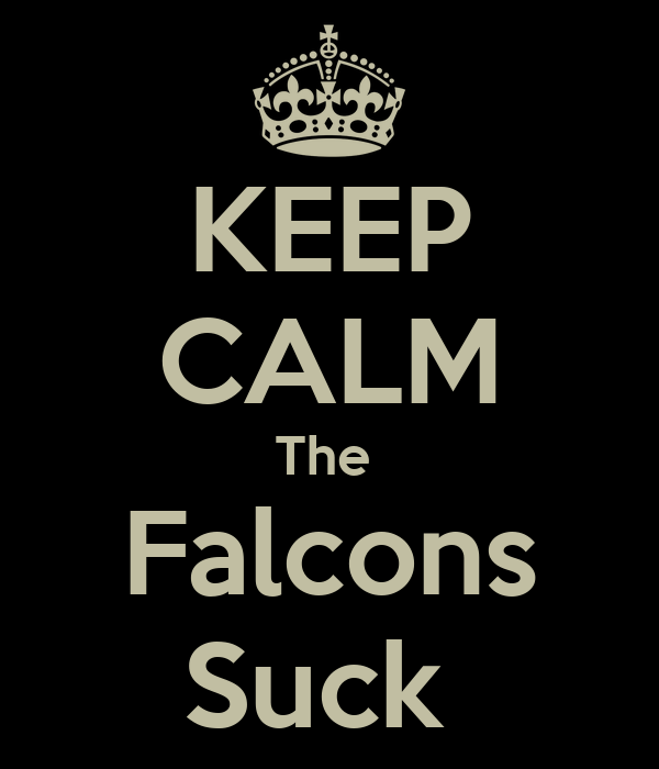KEEP CALM The  Falcons Suck