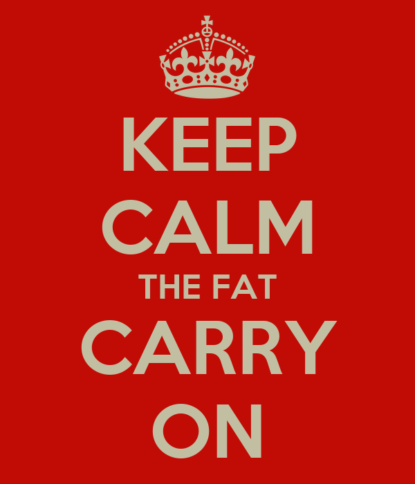 KEEP CALM THE FAT CARRY ON