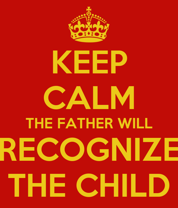 KEEP CALM THE FATHER WILL RECOGNIZE THE CHILD