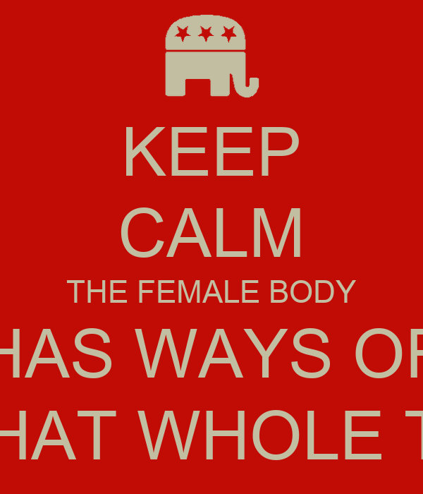 KEEP CALM THE FEMALE BODY HAS WAYS OF SHUTTING THAT WHOLE THING DOWN